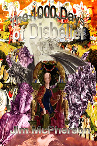 Front cover of The Thousand Days of Disbelief, collage prepared by Jim McPherson, 2010